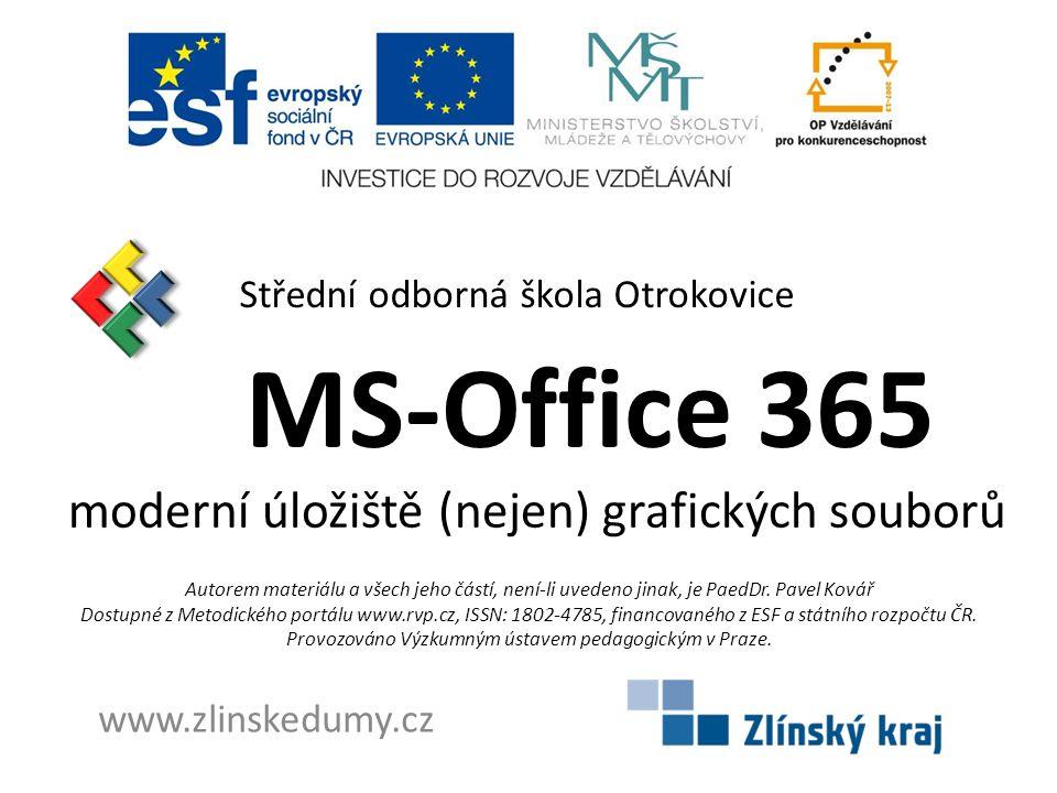 MS-Office 365 moderní úložiště (nejen) grafických souborů Střední odborná škola Otrokovice www.zlinskedumy.cz Autorem materiálu a všech jeho částí, není-li uvedeno jinak, je PaedDr.