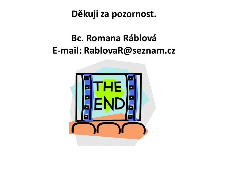 Děkuji za pozornost. Bc. Romana Ráblová E-mail: RablovaR@seznam.cz
