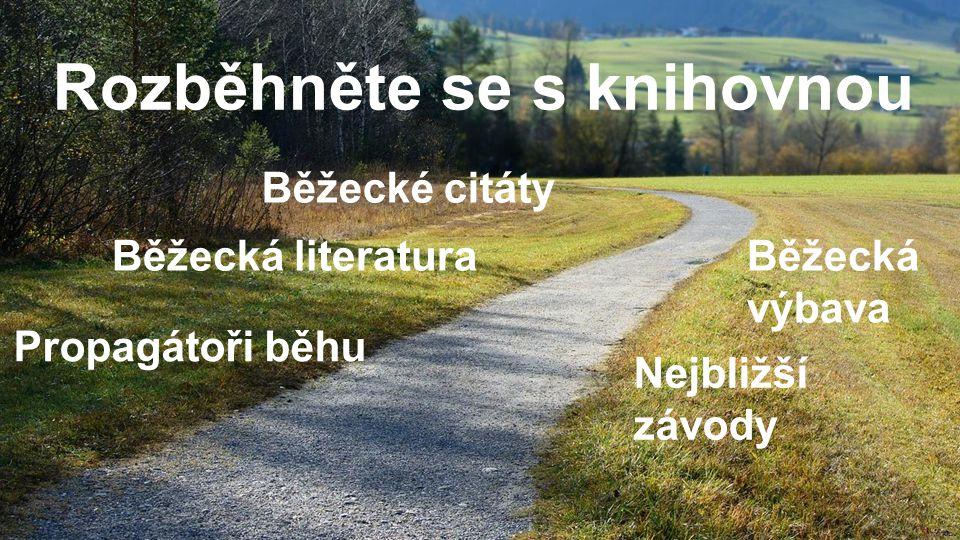 Rozběhněte se s knihovnou Běžecké citáty Běžecká literatura Propagátoři běhu Běžecká výbava Nejbližší závody