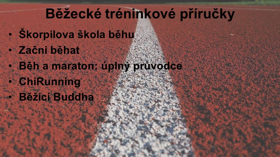 Běžecké tréninkové příručky Škorpilova škola běhu Začni běhat Běh a maraton: úplný průvodce ChiRunning Běžící Buddha