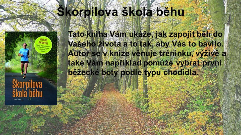 Škorpilova škola běhu Tato kniha Vám ukáže, jak zapojit běh do Vašeho života a to tak, aby Vás to bavilo.