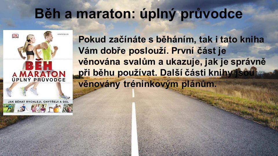 Běh a maraton: úplný průvodce Pokud začínáte s běháním, tak i tato kniha Vám dobře poslouží. První část je věnována svalům a ukazuje, jak je správně p