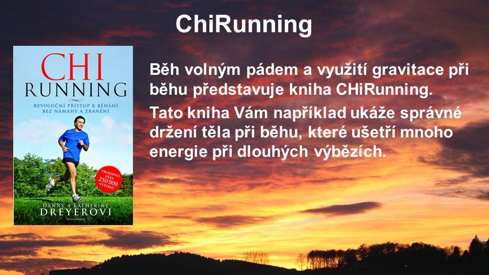 ChiRunning Běh volným pádem a využití gravitace při běhu představuje kniha CHiRunning. Tato kniha Vám například ukáže správné držení těla při běhu, kt
