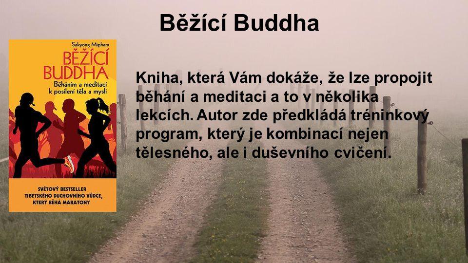 Běžící Buddha Kniha, která Vám dokáže, že lze propojit běhání a meditaci a to v několika lekcích.