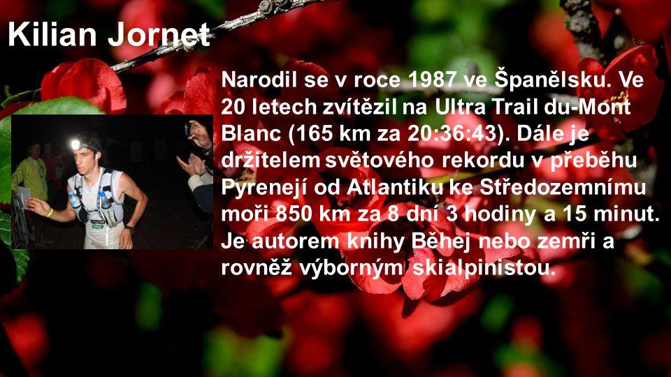 Kilian Jornet Narodil se v roce 1987 ve Španělsku. Ve 20 letech zvítězil na Ultra Trail du-Mont Blanc (165 km za 20:36:43). Dále je držitelem světovéh
