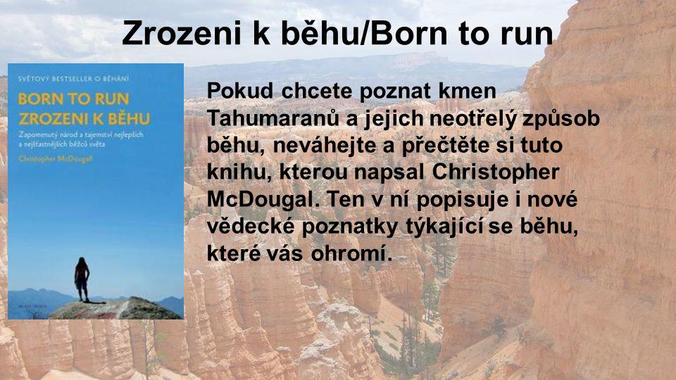 Zrozeni k běhu/Born to run Pokud chcete poznat kmen Tahumaranů a jejich neotřelý způsob běhu, neváhejte a přečtěte si tuto knihu, kterou napsal Christopher McDougal.