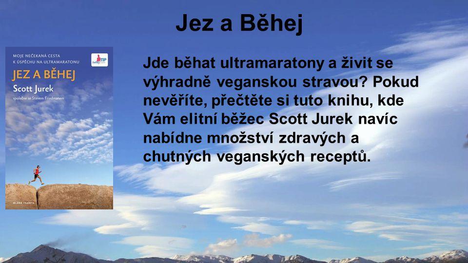 Jez a Běhej Jde běhat ultramaratony a živit se výhradně veganskou stravou.