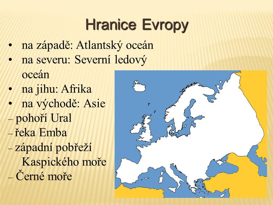 Hranice Evropy na západě: Atlantský oceán na severu: Severní ledový oceán na jihu: Afrika na východě: Asie – pohoří Ural – řeka Emba – západní pobřeží Kaspického moře – Černé moře