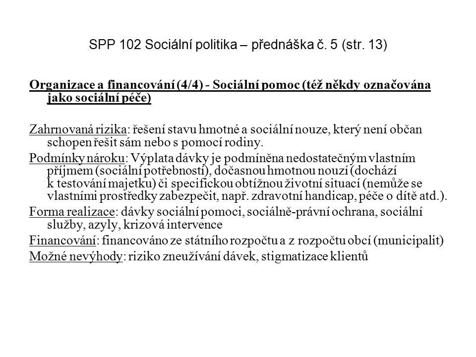 SPP 102 Sociální politika – přednáška č. 5 (str. 13) Organizace a financování (4/4) - Sociální pomoc (též někdy označována jako sociální péče) Zahrnov
