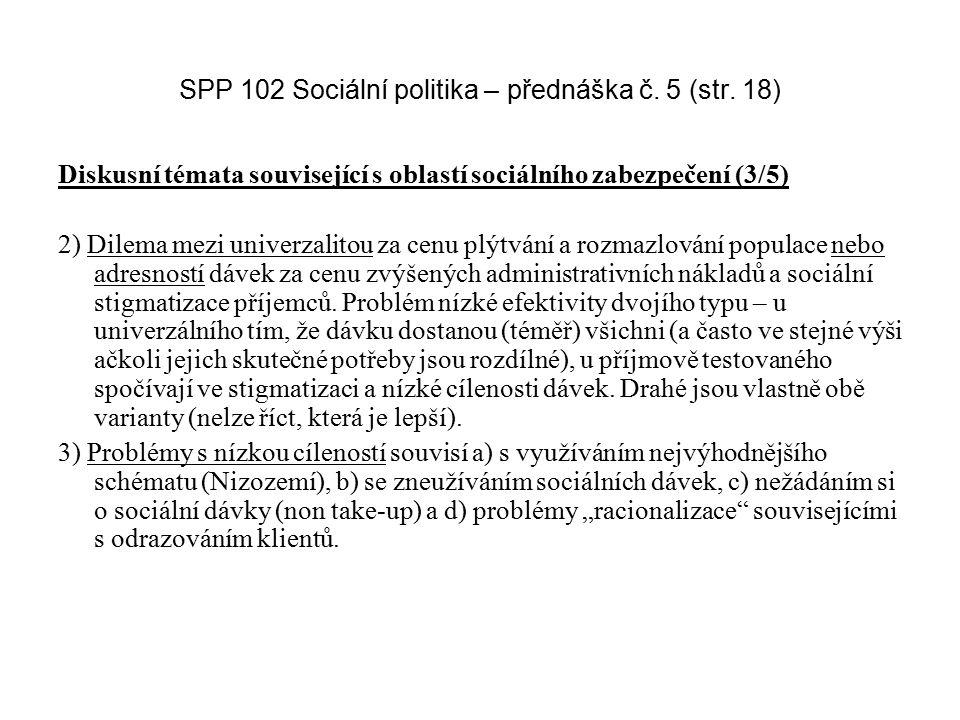 SPP 102 Sociální politika – přednáška č. 5 (str. 18) Diskusní témata související s oblastí sociálního zabezpečení (3/5) 2) Dilema mezi univerzalitou z