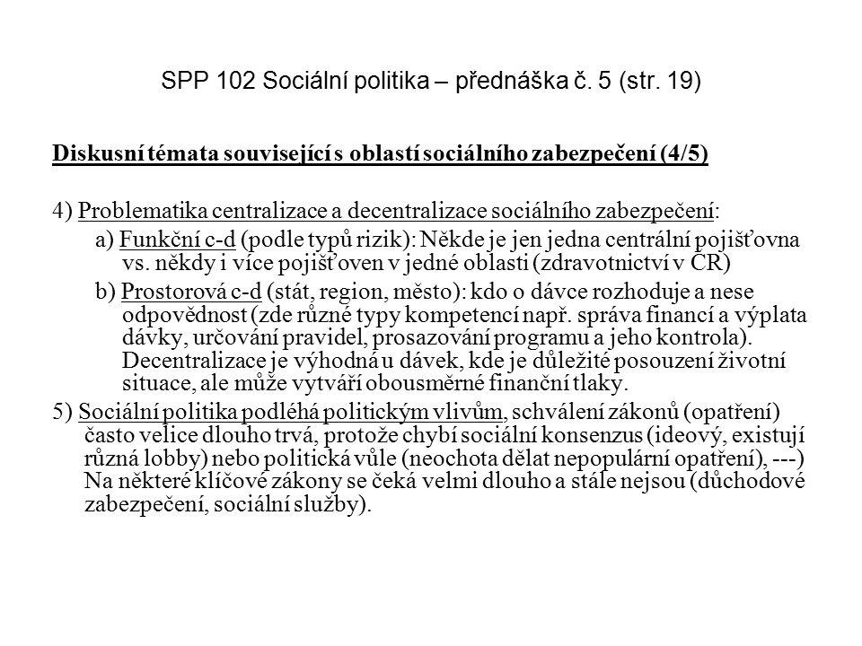 SPP 102 Sociální politika – přednáška č. 5 (str. 19) Diskusní témata související s oblastí sociálního zabezpečení (4/5) 4) Problematika centralizace a