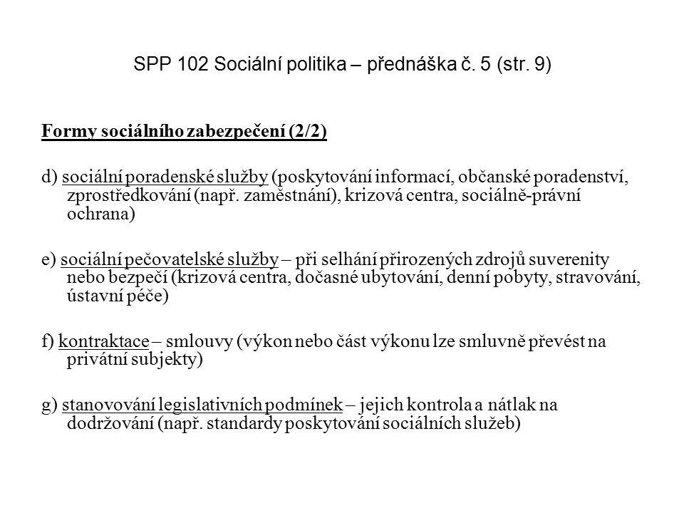 SPP 102 Sociální politika – přednáška č. 5 (str. 9) Formy sociálního zabezpečení (2/2) d) sociální poradenské služby (poskytování informací, občanské