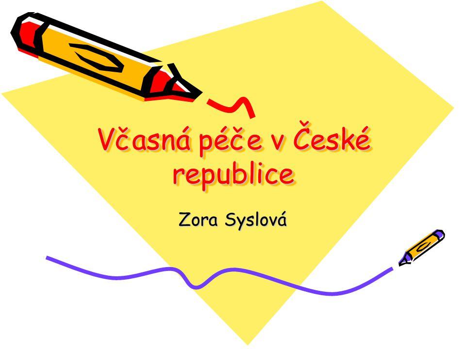 Včasná péče v České republice Zora Syslová