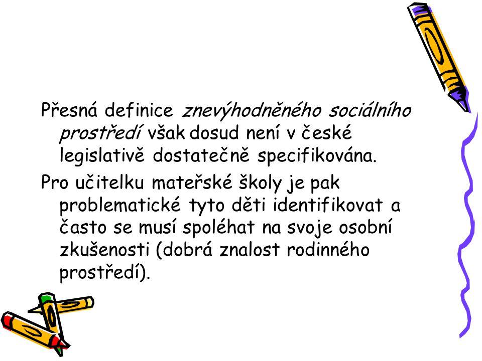 Přesná definice znevýhodněného sociálního prostředí však dosud není v české legislativě dostatečně specifikována. Pro učitelku mateřské školy je pak p