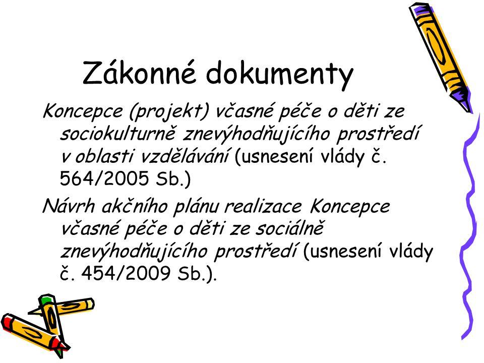 Zákonné dokumenty Koncepce (projekt) včasné péče o děti ze sociokulturně znevýhodňujícího prostředí v oblasti vzdělávání (usnesení vlády č. 564/2005 S