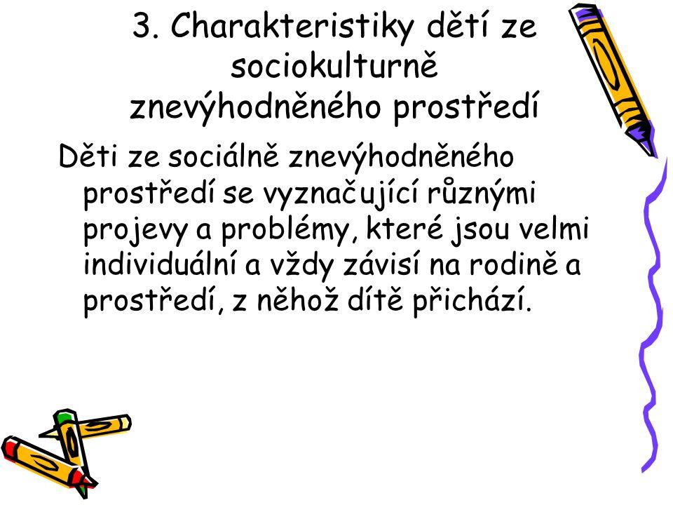 3. Charakteristiky dětí ze sociokulturně znevýhodněného prostředí Děti ze sociálně znevýhodněného prostředí se vyznačující různými projevy a problémy,
