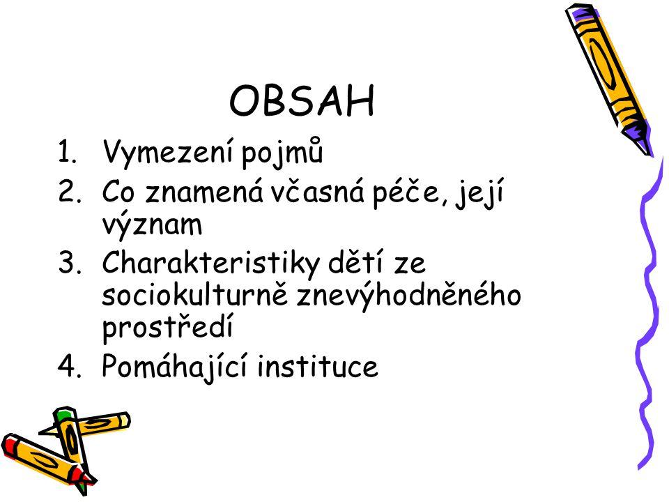 OBSAH 1.Vymezení pojmů 2.Co znamená včasná péče, její význam 3.Charakteristiky dětí ze sociokulturně znevýhodněného prostředí 4.Pomáhající instituce