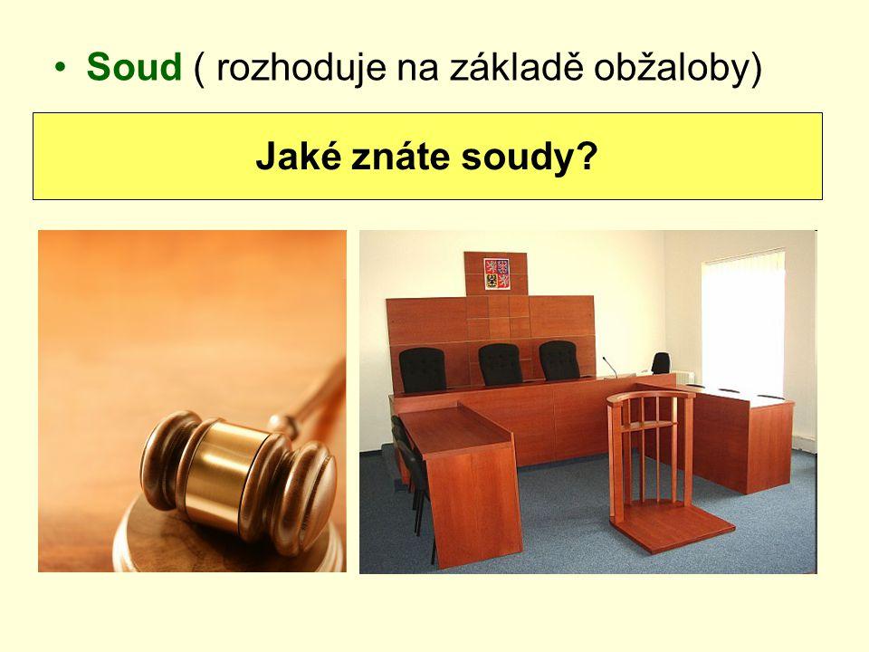 Soud ( rozhoduje na základě obžaloby) Jaké znáte soudy?