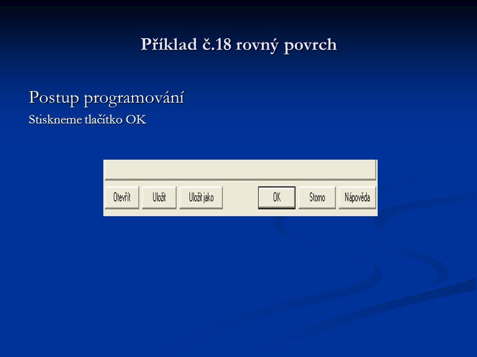 Příklad č.18 rovný povrch Postup programování Stiskneme tlačítko OK