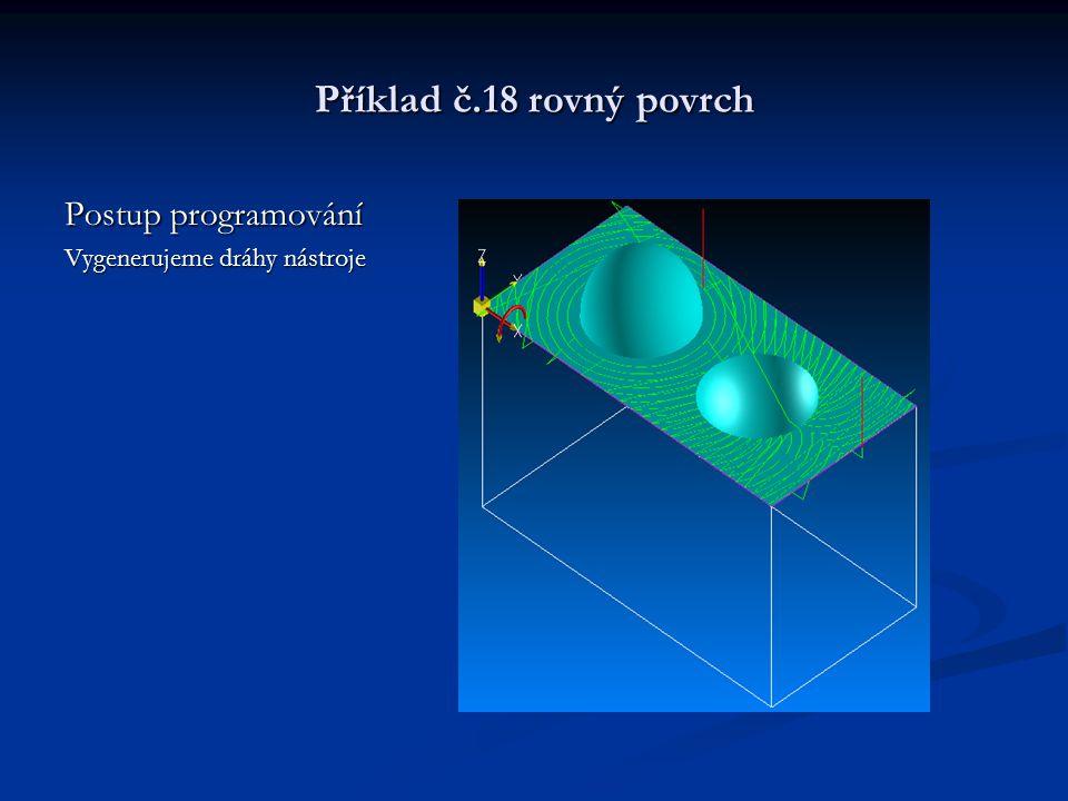 Příklad č.18 rovný povrch Postup programování Vygenerujeme dráhy nástroje