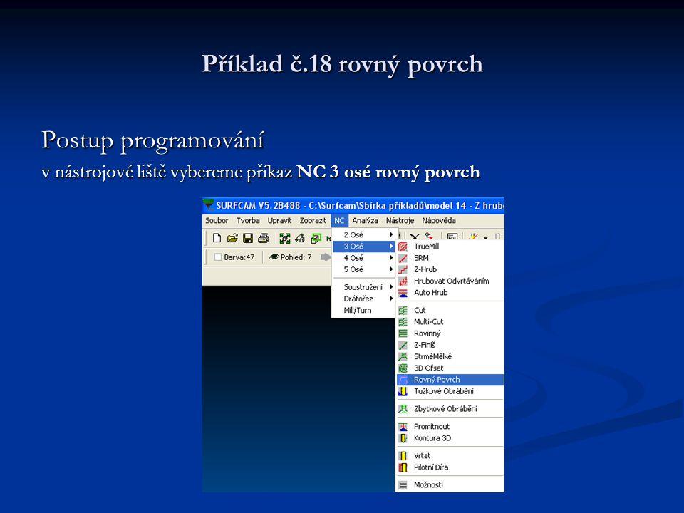 Příklad č.18 rovný povrch Postup programování v nástrojové liště vybereme příkaz NC 3 osé rovný povrch