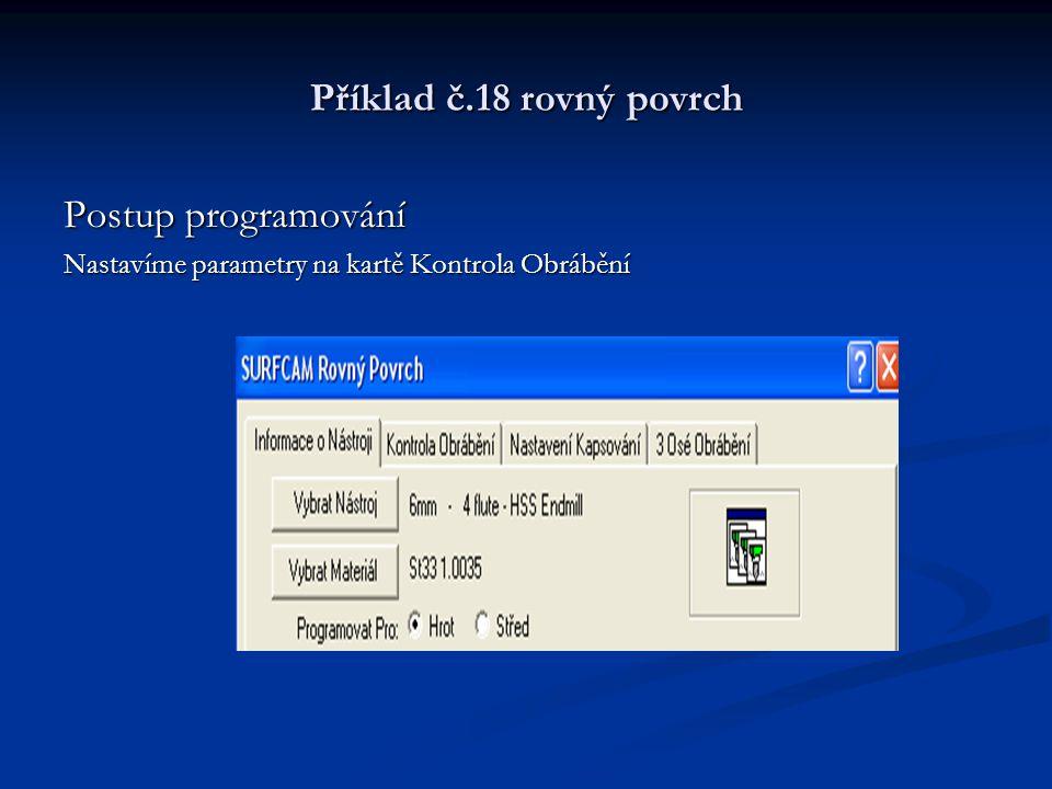 Příklad č.18 rovný povrch Postup programování Nastavíme parametry na kartě Kontrola Obrábění