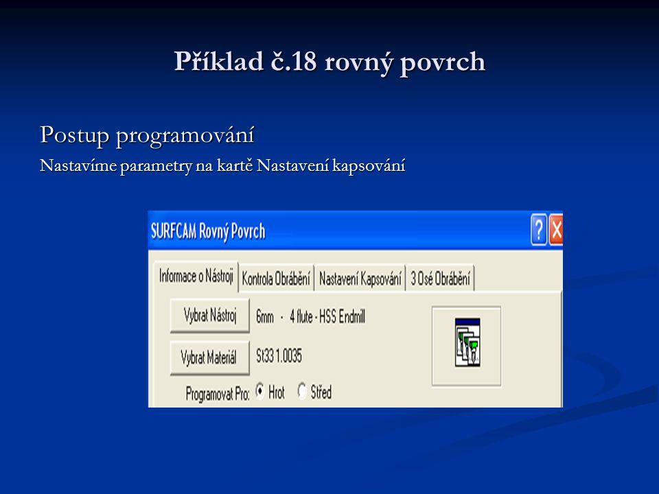 Příklad č.18 rovný povrch Postup programování Nastavíme parametry na kartě Nastavení kapsování