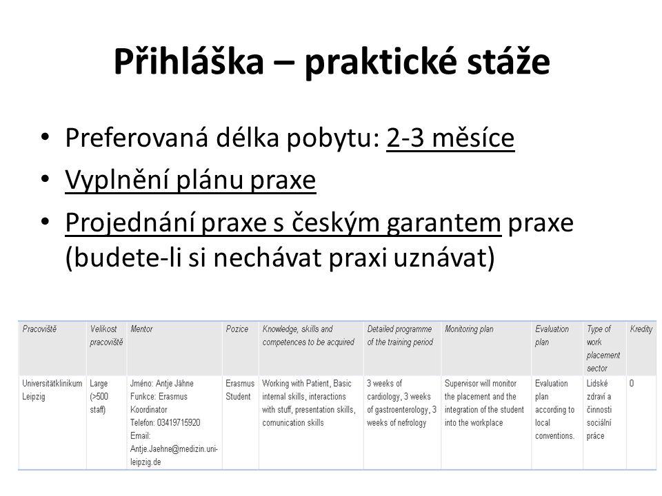 Přihláška – praktické stáže Preferovaná délka pobytu: 2-3 měsíce Vyplnění plánu praxe Projednání praxe s českým garantem praxe (budete-li si nechávat praxi uznávat)