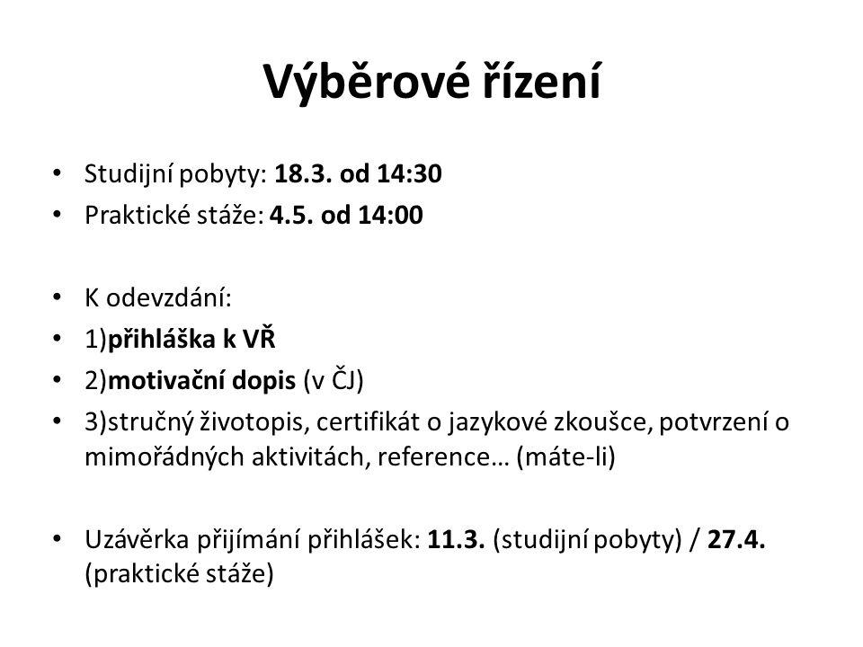 Výběrové řízení Studijní pobyty: 18.3.od 14:30 Praktické stáže: 4.5.