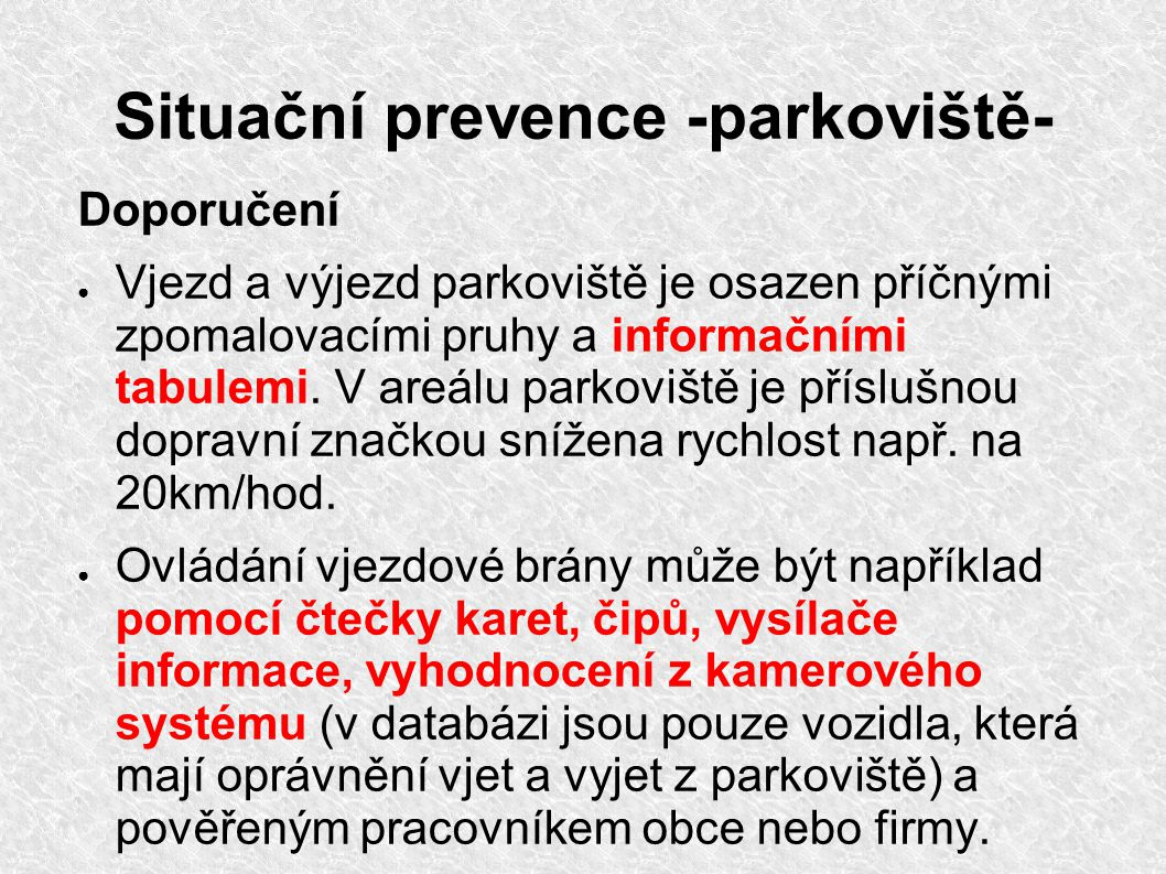 Situační prevence -parkoviště- Doporučení ● Vjezd a výjezd parkoviště je osazen příčnými zpomalovacími pruhy a informačními tabulemi.