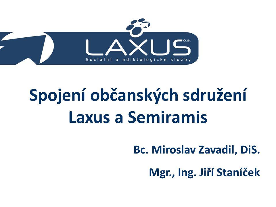 Spojení občanských sdružení Laxus a Semiramis Bc. Miroslav Zavadil, DiS. Mgr., Ing. Jiří Staníček
