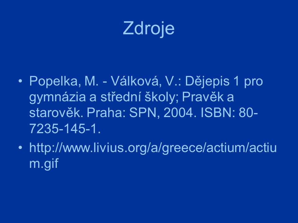 Zdroje Popelka, M. - Válková, V.: Dějepis 1 pro gymnázia a střední školy; Pravěk a starověk. Praha: SPN, 2004. ISBN: 80- 7235-145-1. http://www.livius