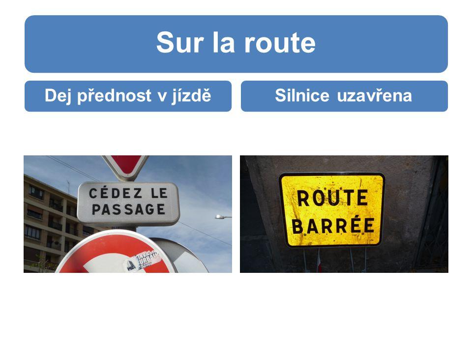 Sur la route Dej přednost v jízděSilnice uzavřena