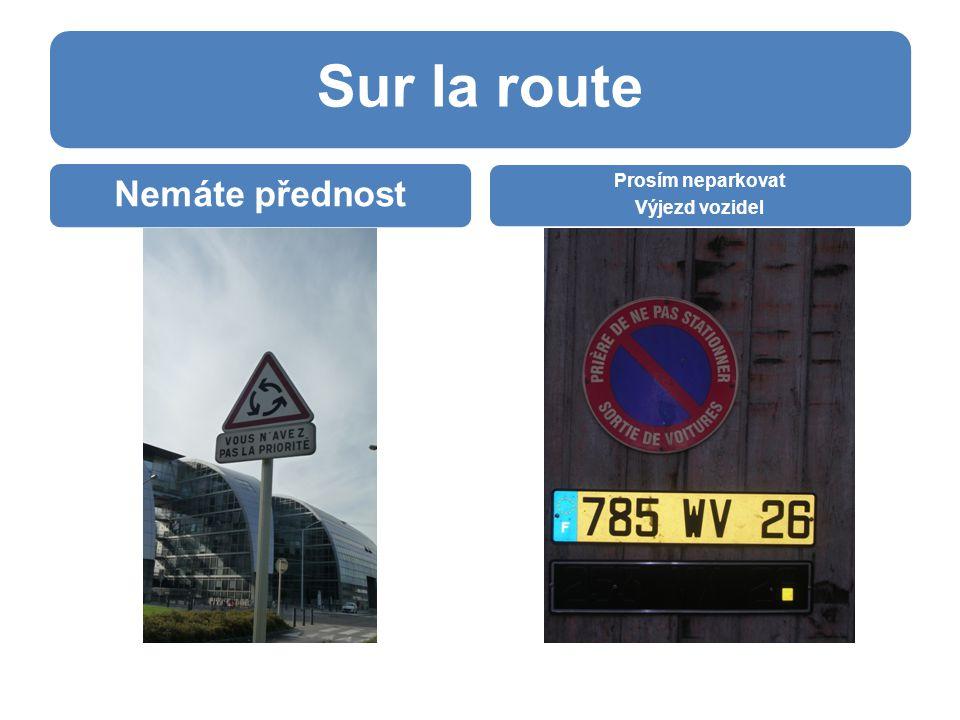 Sur la route Nemáte přednost Prosím neparkovat Výjezd vozidel