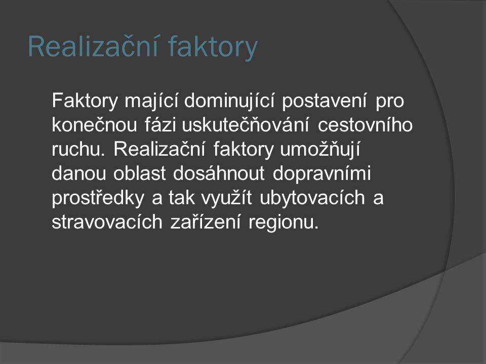 Realizační faktory Faktory mající dominující postavení pro konečnou fázi uskutečňování cestovního ruchu. Realizační faktory umožňují danou oblast dosá