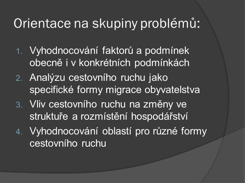 Orientace na skupiny problémů: 1. Vyhodnocování faktorů a podmínek obecně i v konkrétních podmínkách 2. Analýzu cestovního ruchu jako specifické formy