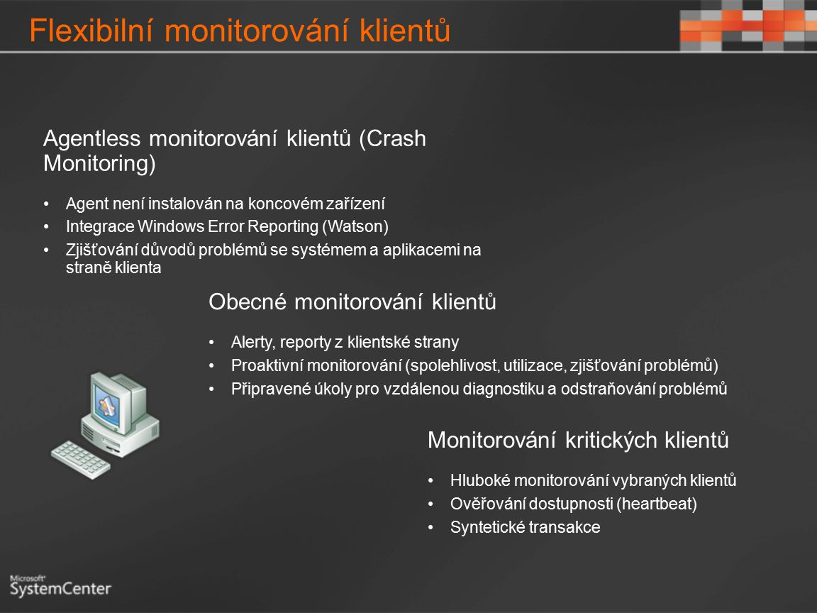 Agentless monitorování klientů (Crash Monitoring) Agent není instalován na koncovém zařízení Integrace Windows Error Reporting (Watson) Zjišťování dův