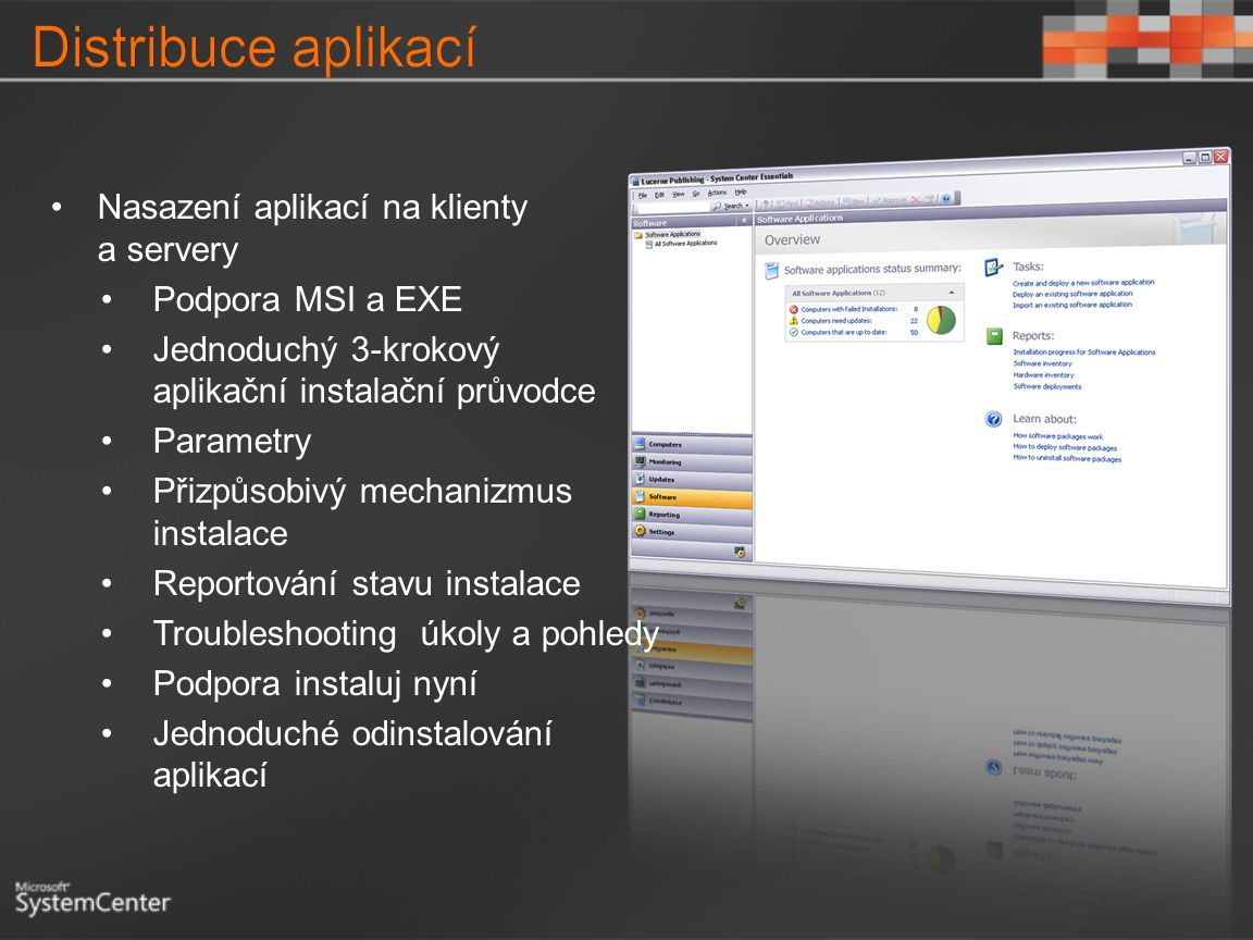 Nasazení aplikací na klienty a servery Podpora MSI a EXE Jednoduchý 3-krokový aplikační instalační průvodce Parametry Přizpůsobivý mechanizmus instala