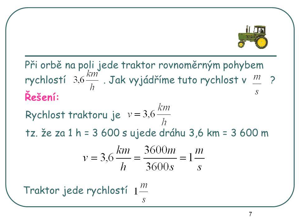 platí tedy vztah v pozemní a letecké dopravě se rychlost vyjadřuje zpravidla v jednotce v kosmonautice obvykle v jednotce rychlost světla ve vakuu je přibližně = 8