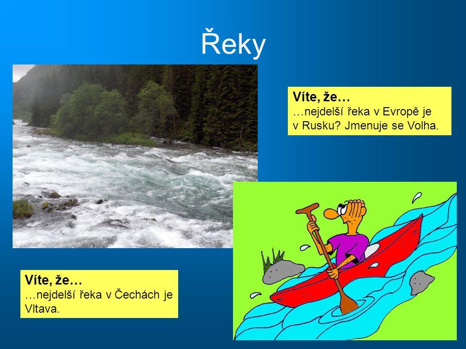 Řeky Víte, že… …nejdelší řeka v Evropě je v Rusku? Jmenuje se Volha. Víte, že… …nejdelší řeka v Čechách je Vltava.
