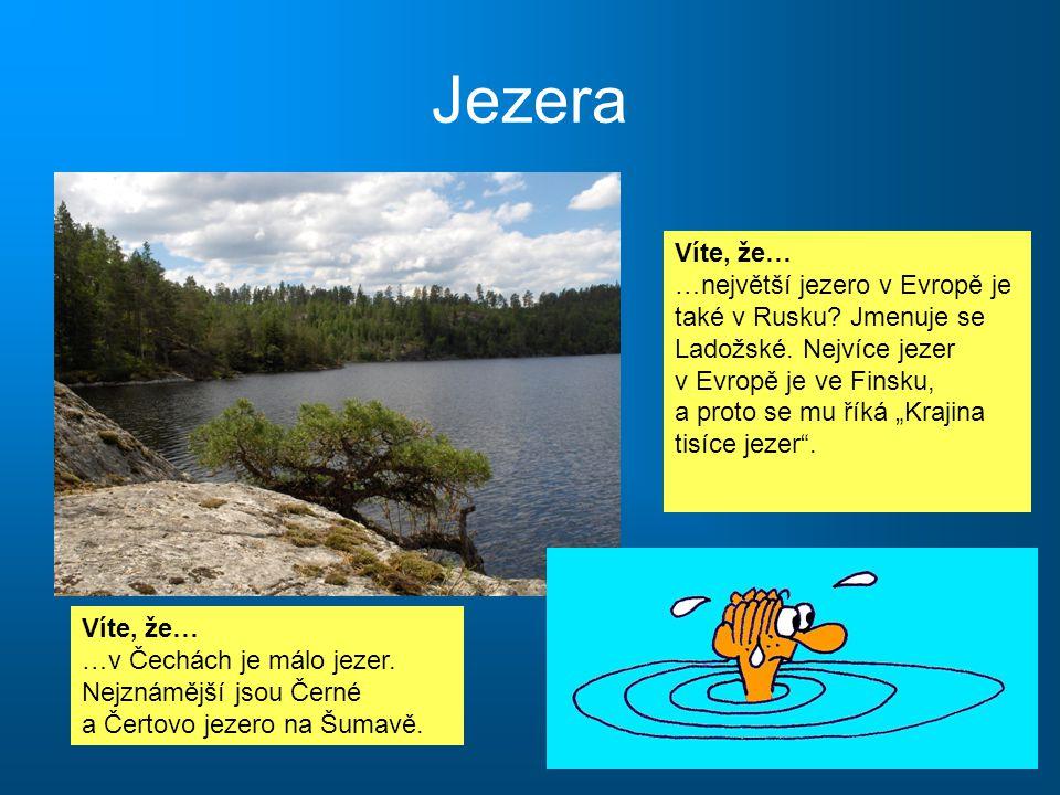 """Jezera Víte, že… …největší jezero v Evropě je také v Rusku? Jmenuje se Ladožské. Nejvíce jezer v Evropě je ve Finsku, a proto se mu říká """"Krajina tisí"""