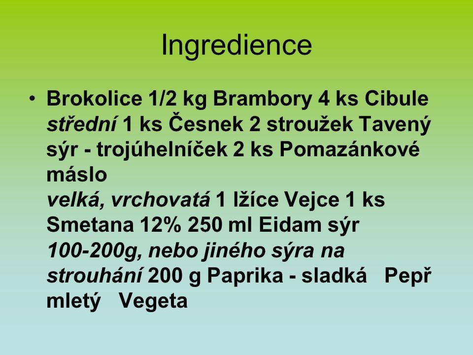 Ingredience Brokolice 1/2 kg Brambory 4 ks Cibule střední 1 ks Česnek 2 stroužek Tavený sýr - trojúhelníček 2 ks Pomazánkové máslo velká, vrchovatá 1