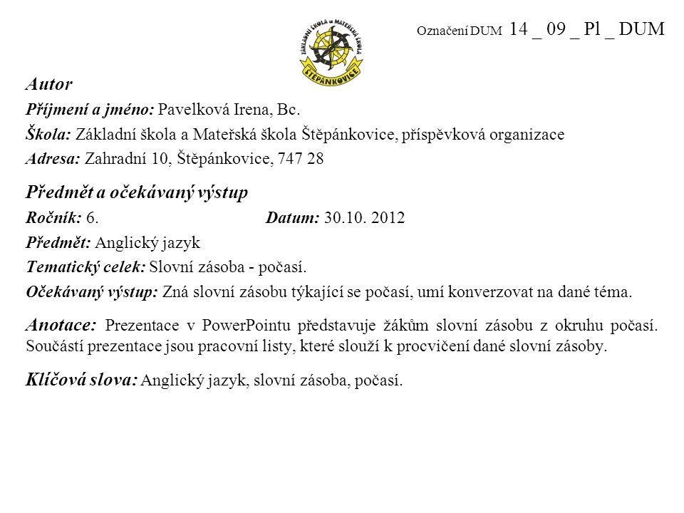 Označení DUM 14 _ 09 _ Pl _ DUM Autor Příjmení a jméno: Pavelková Irena, Bc.