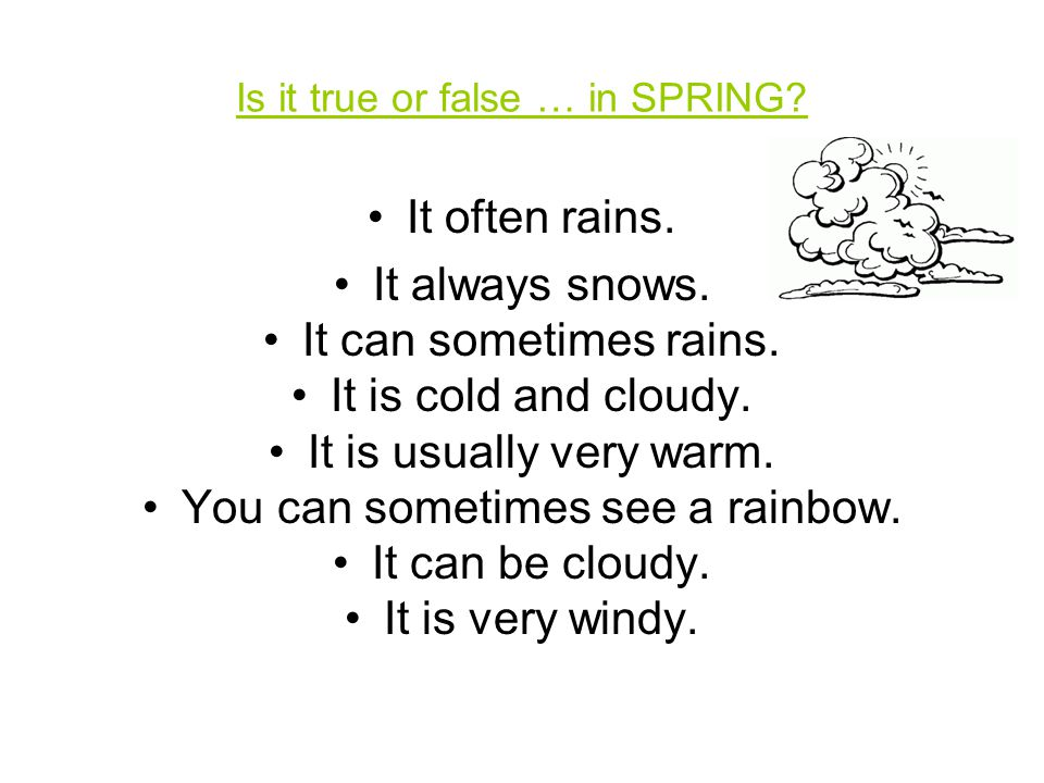 Is it true or false … in SPRING. It often rains. It always snows.