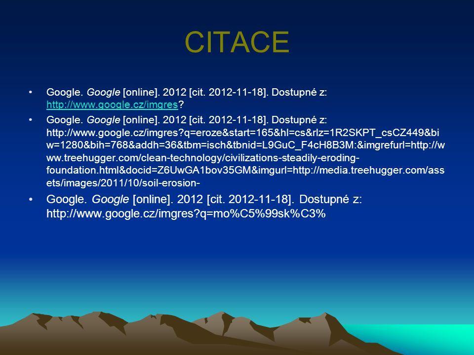 CITACE Google. Google [online]. 2012 [cit. 2012-11-18]. Dostupné z: http://www.google.cz/imgres? http://www.google.cz/imgres Google. Google [online].