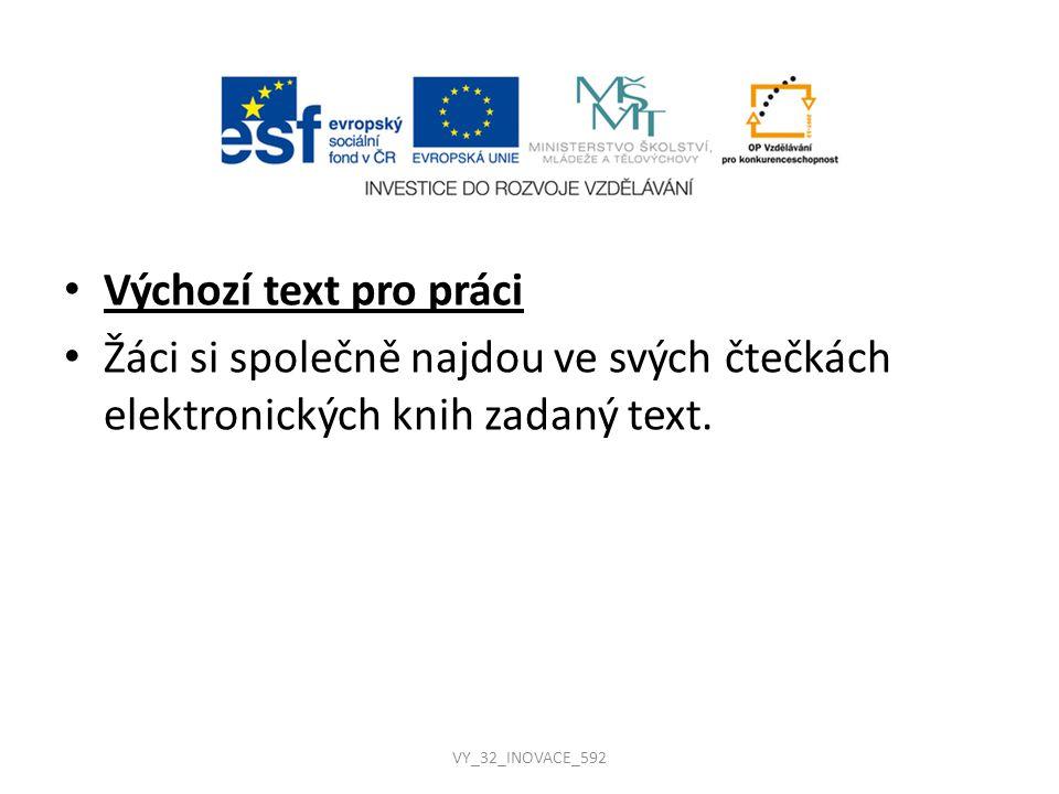Výchozí text pro práci Žáci si společně najdou ve svých čtečkách elektronických knih zadaný text. VY_32_INOVACE_592