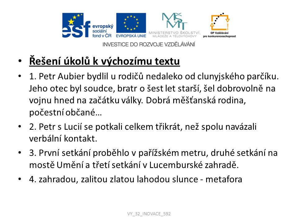 Řešení úkolů k výchozímu textu 1. Petr Aubier bydlil u rodičů nedaleko od clunyjského parčíku. Jeho otec byl soudce, bratr o šest let starší, šel dobr