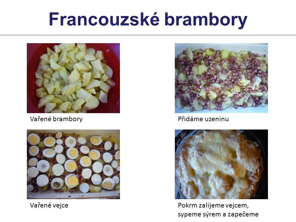 Vařené bramboryPřidáme uzeninu Vařené vejcePokrm zalijeme vejcem, sypeme sýrem a zapečeme Francouzské brambory