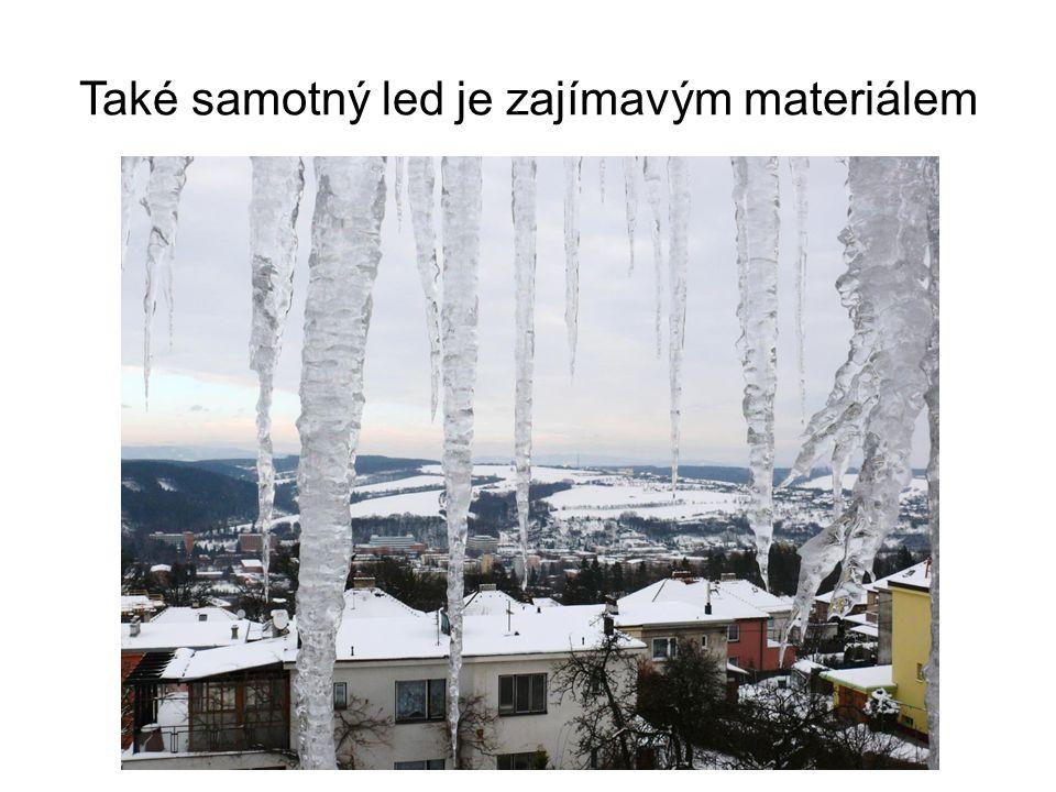 Také samotný led je zajímavým materiálem
