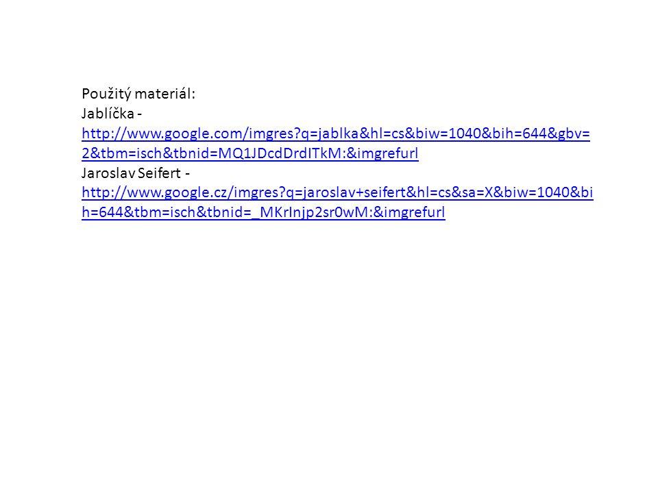 Použitý materiál: Jablíčka - http://www.google.com/imgres?q=jablka&hl=cs&biw=1040&bih=644&gbv= 2&tbm=isch&tbnid=MQ1JDcdDrdITkM:&imgrefurl http://www.g